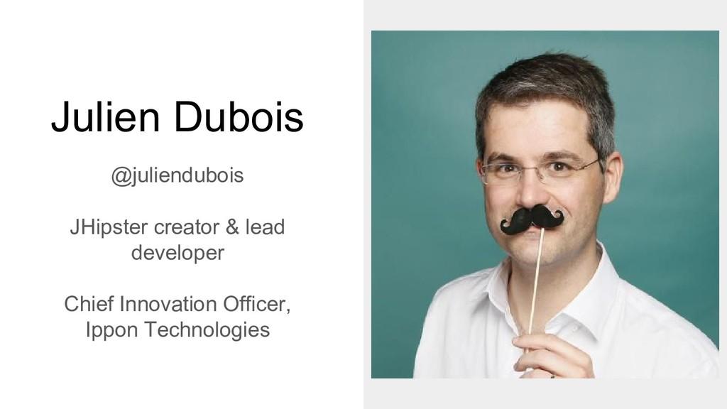 Julien Dubois @juliendubois JHipster creator & ...