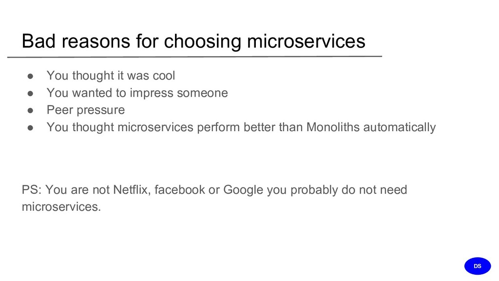 Bad reasons for choosing microservices ● You th...