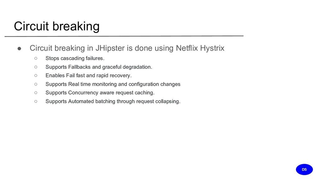 Circuit breaking ● Circuit breaking in JHipster...