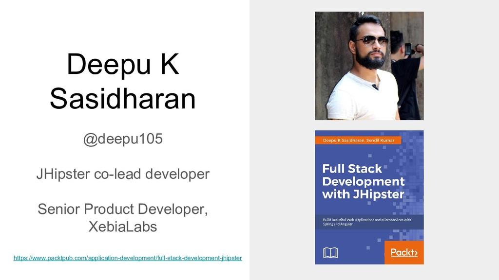 Deepu K Sasidharan @deepu105 JHipster co-lead d...