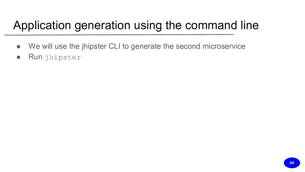 Application generation using the command line ●...