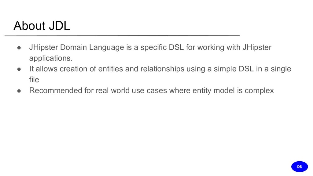About JDL ● JHipster Domain Language is a speci...