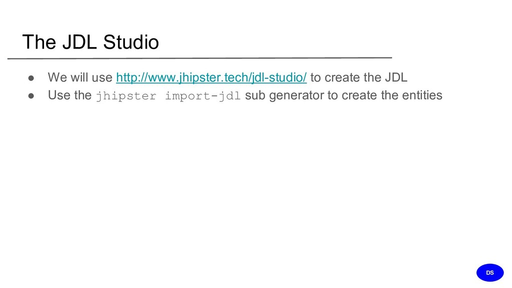 The JDL Studio ● We will use http://www.jhipste...