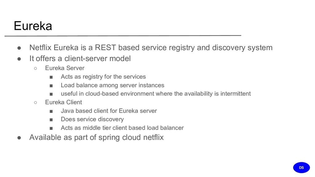 Eureka ● Netflix Eureka is a REST based service...