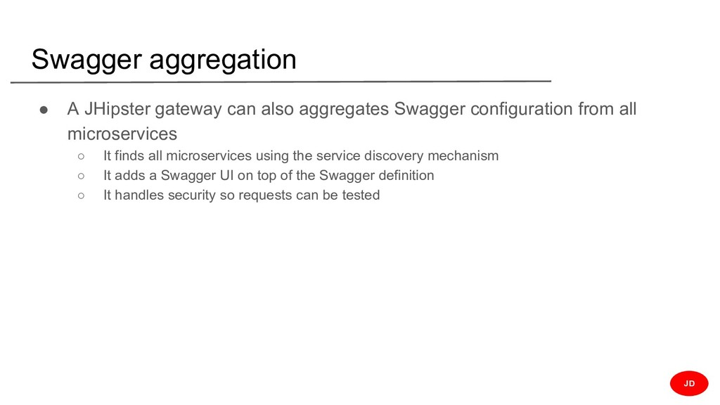 Swagger aggregation ● A JHipster gateway can al...