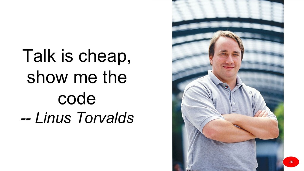 Talk is cheap, show me the code -- Linus Torval...