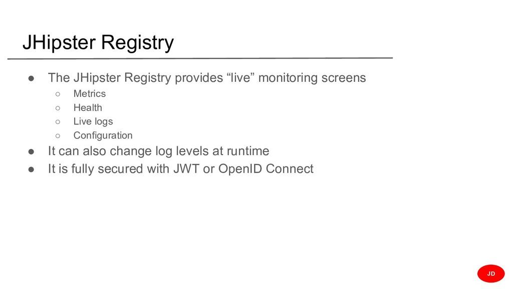 JHipster Registry ● The JHipster Registry provi...