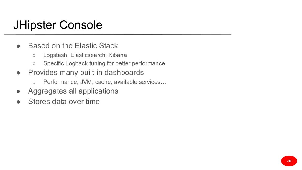 JHipster Console ● Based on the Elastic Stack ○...