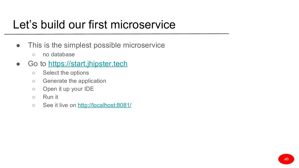 Let's build our first microservice ● This is th...
