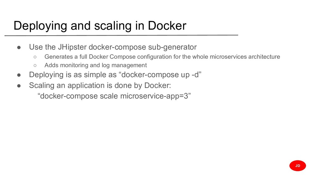 Deploying and scaling in Docker ● Use the JHips...