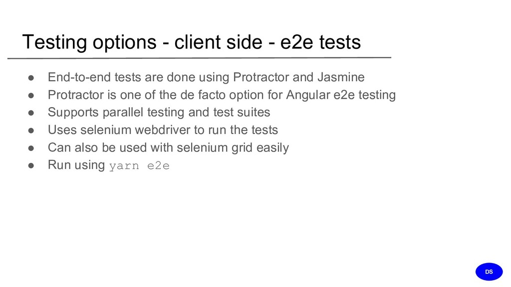 Testing options - client side - e2e tests ● End...