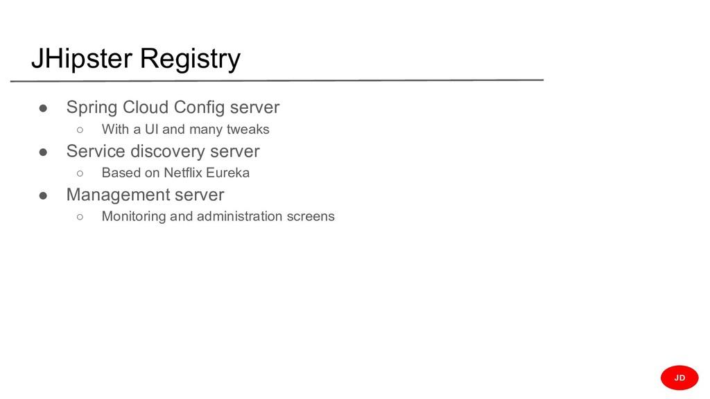 JHipster Registry ● Spring Cloud Config server ...