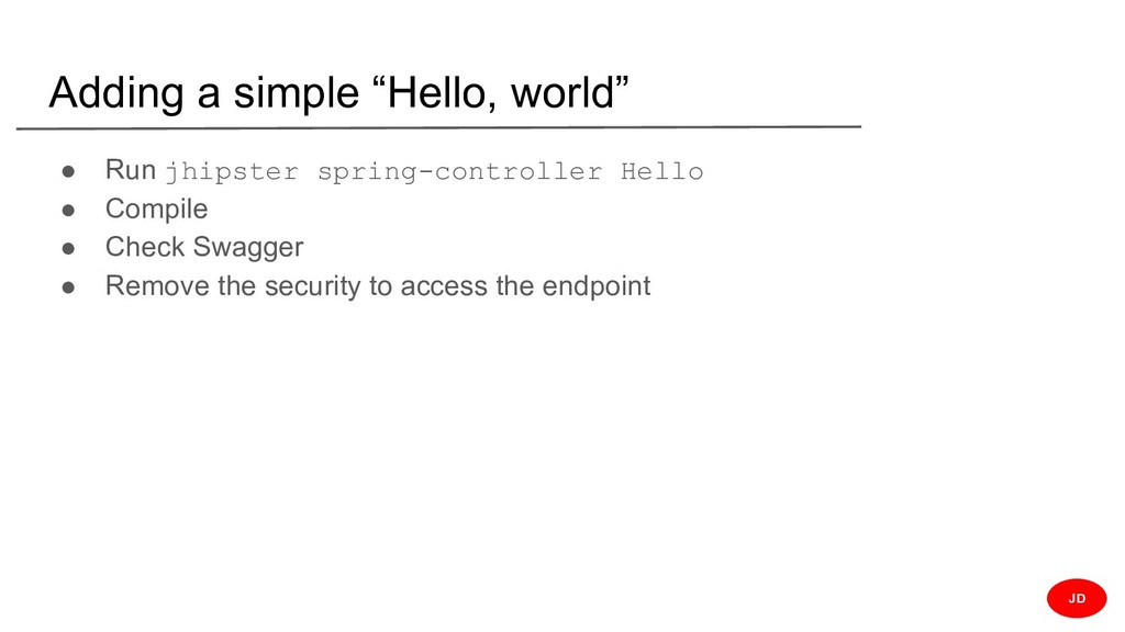 """Adding a simple """"Hello, world"""" ● Run jhipster s..."""