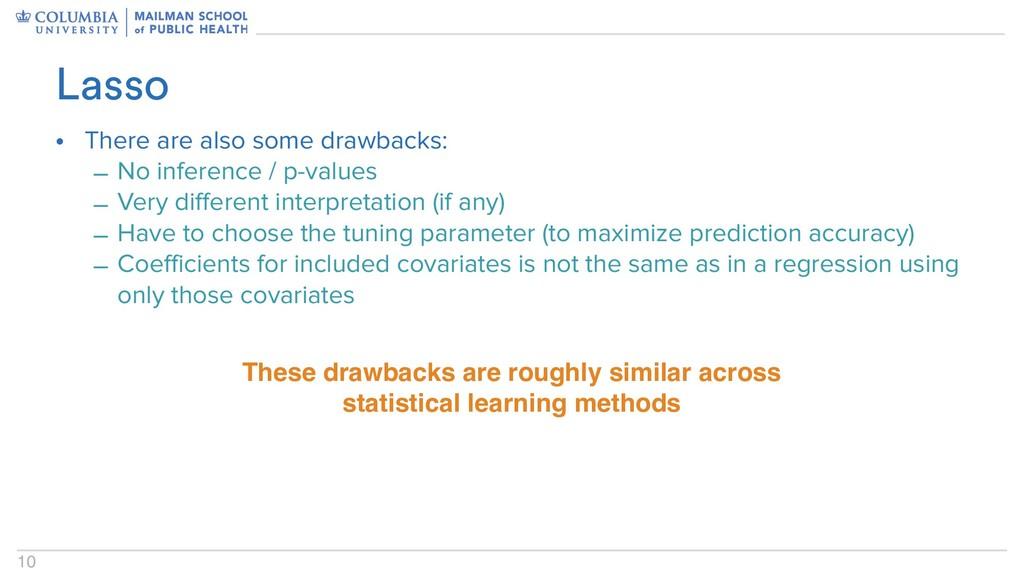 10 Lasso • There are also some drawbacks: – No ...