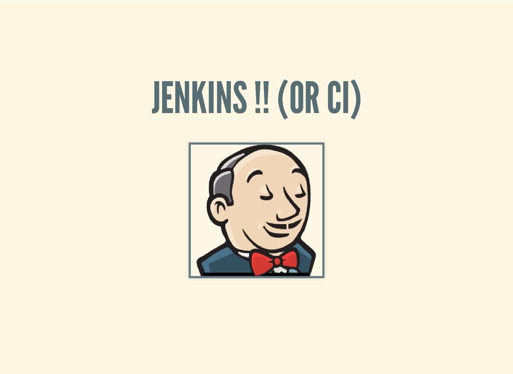 JENKINS !! (OR CI) JENKINS !! (OR CI)
