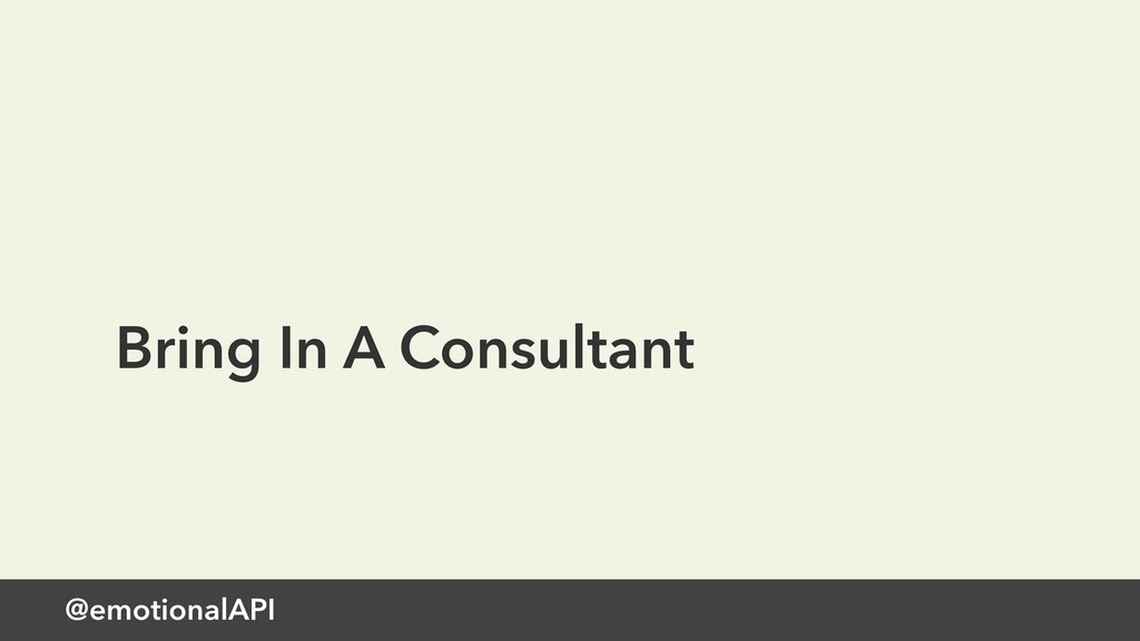 @emotionalAPI Bring In A Consultant