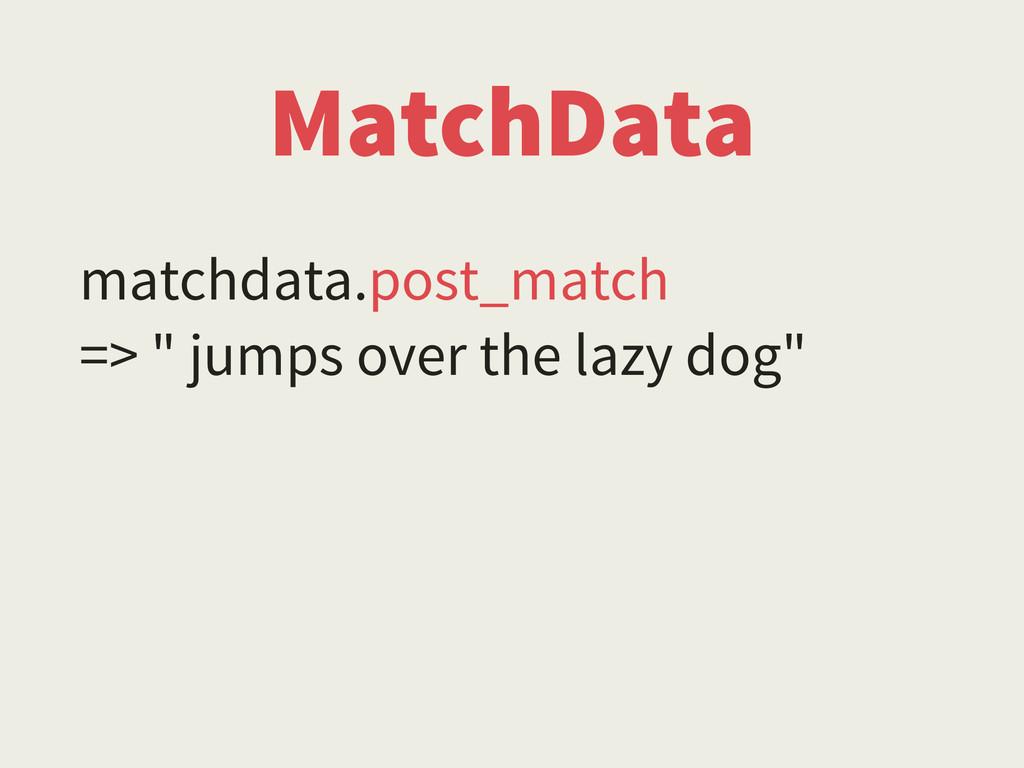 """MatchData matchdata.post_match => """" jumps over ..."""
