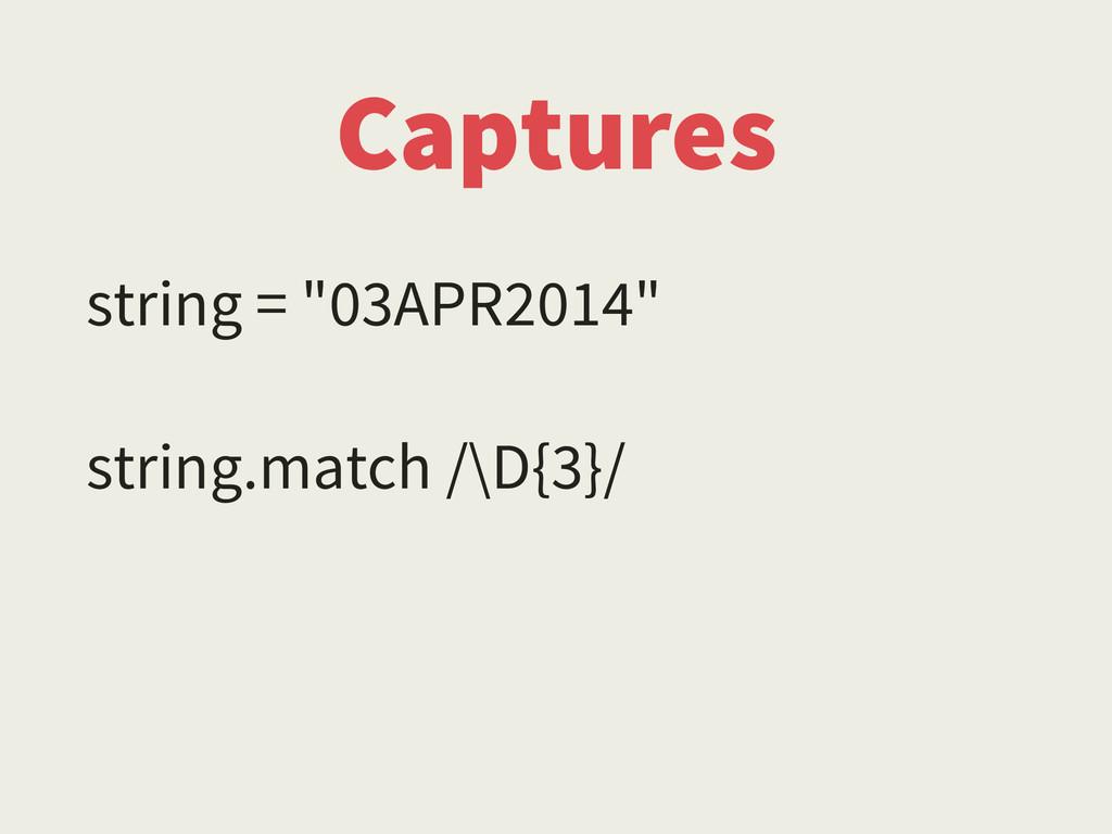 """Captures string = """"03APR2014"""" ! string.match /\..."""