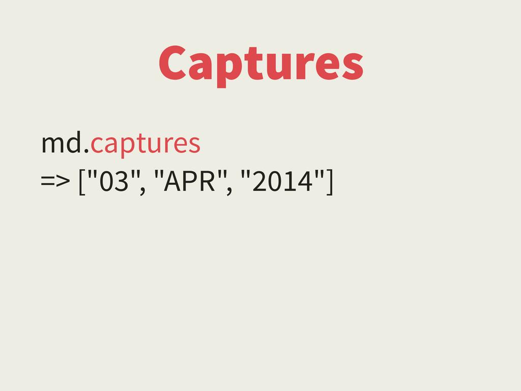 """Captures md.captures => [""""03"""", """"APR"""", """"2014""""]"""