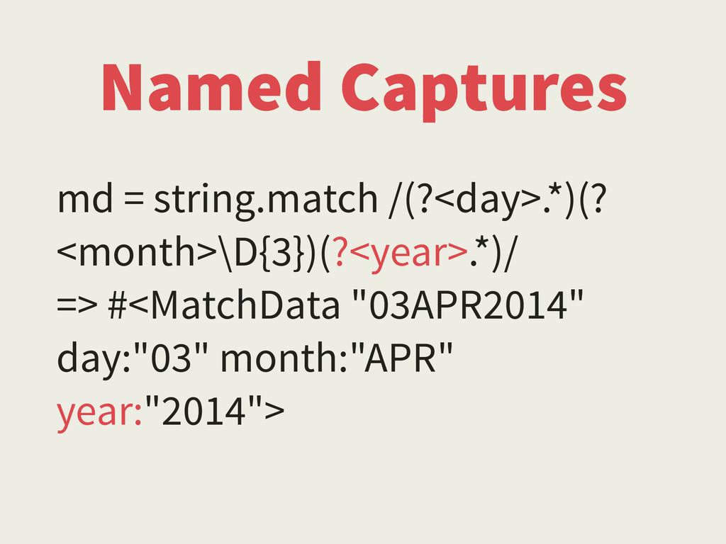 Named Captures md = string.match /(?<day>.*)(? ...