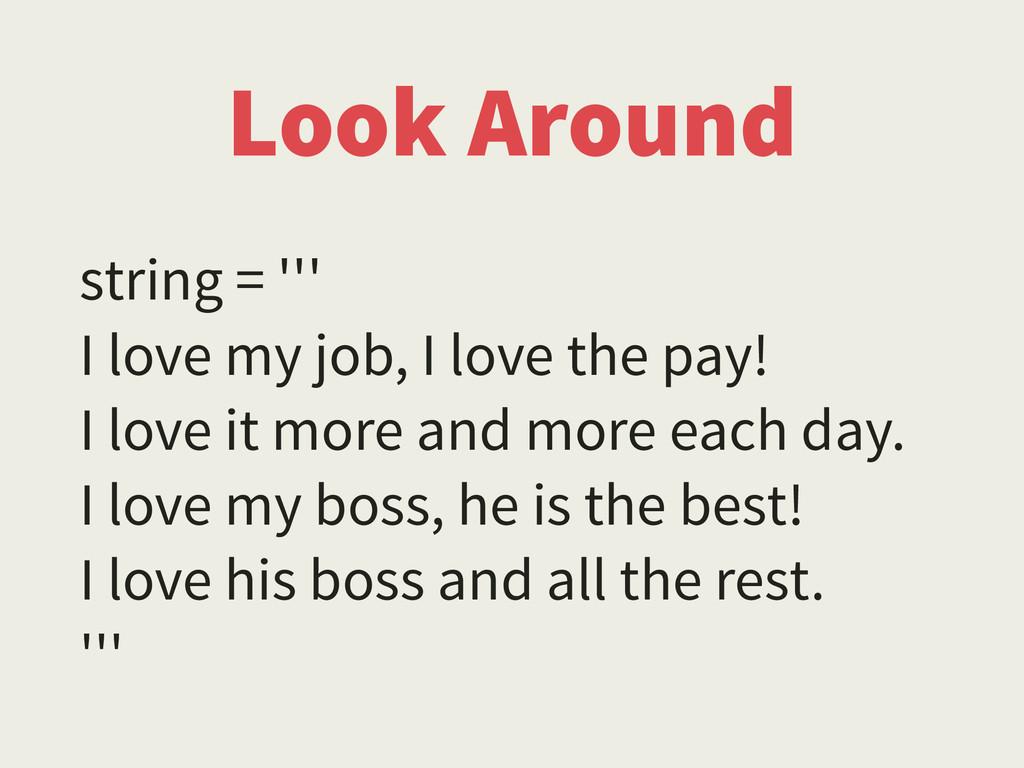 Look Around string = ''' I love my job, I love ...