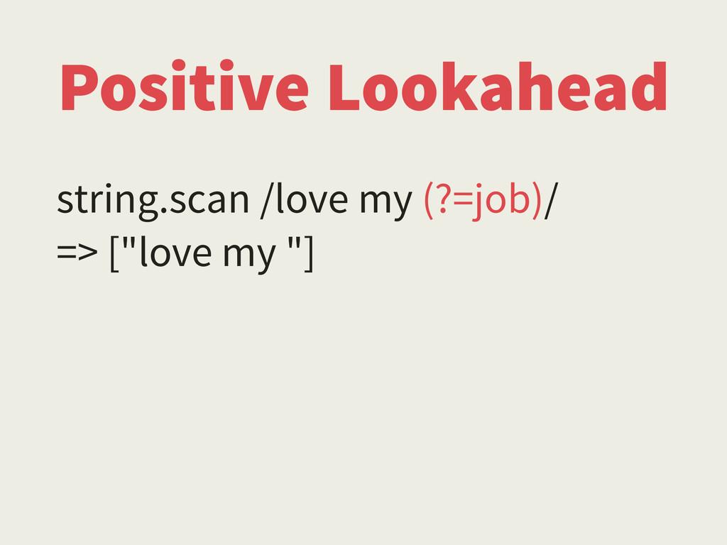 Positive Lookahead string.scan /love my (?=job)...