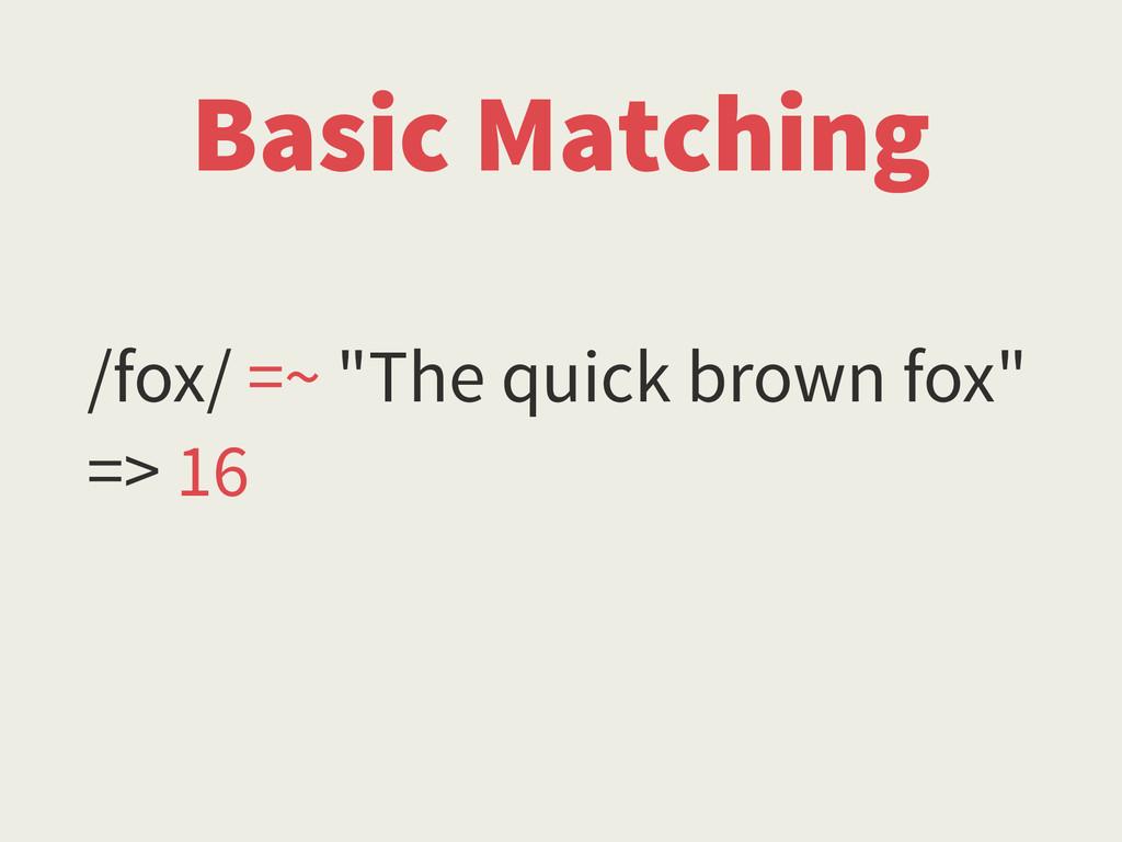 "/fox/ =~ ""The quick brown fox"" => 16 Basic Matc..."
