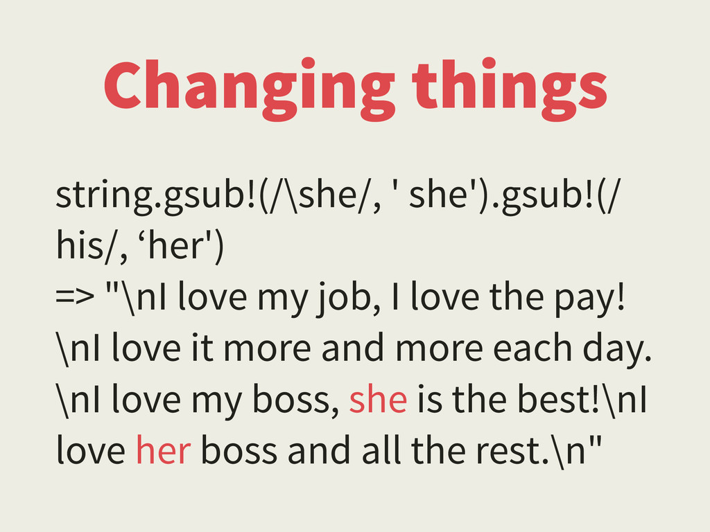 Changing things string.gsub!(/\she/, ' she').gs...