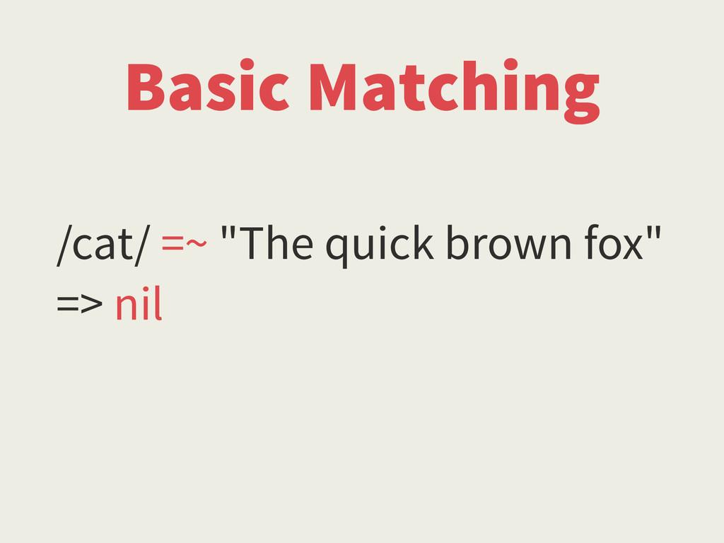 "/cat/ =~ ""The quick brown fox"" => nil Basic Mat..."