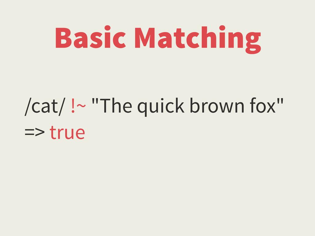 "/cat/ !~ ""The quick brown fox"" => true Basic Ma..."