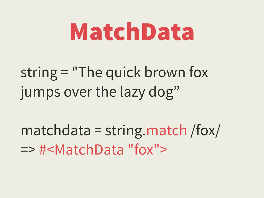 "MatchData string = ""The quick brown fox jumps o..."