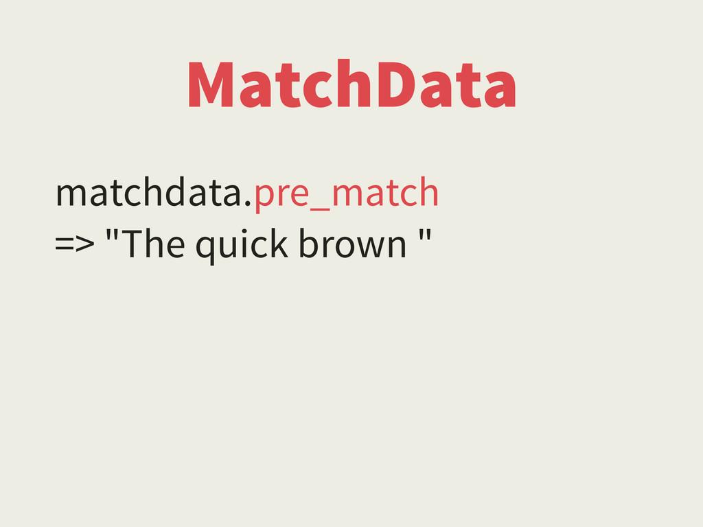 "MatchData matchdata.pre_match => ""The quick bro..."