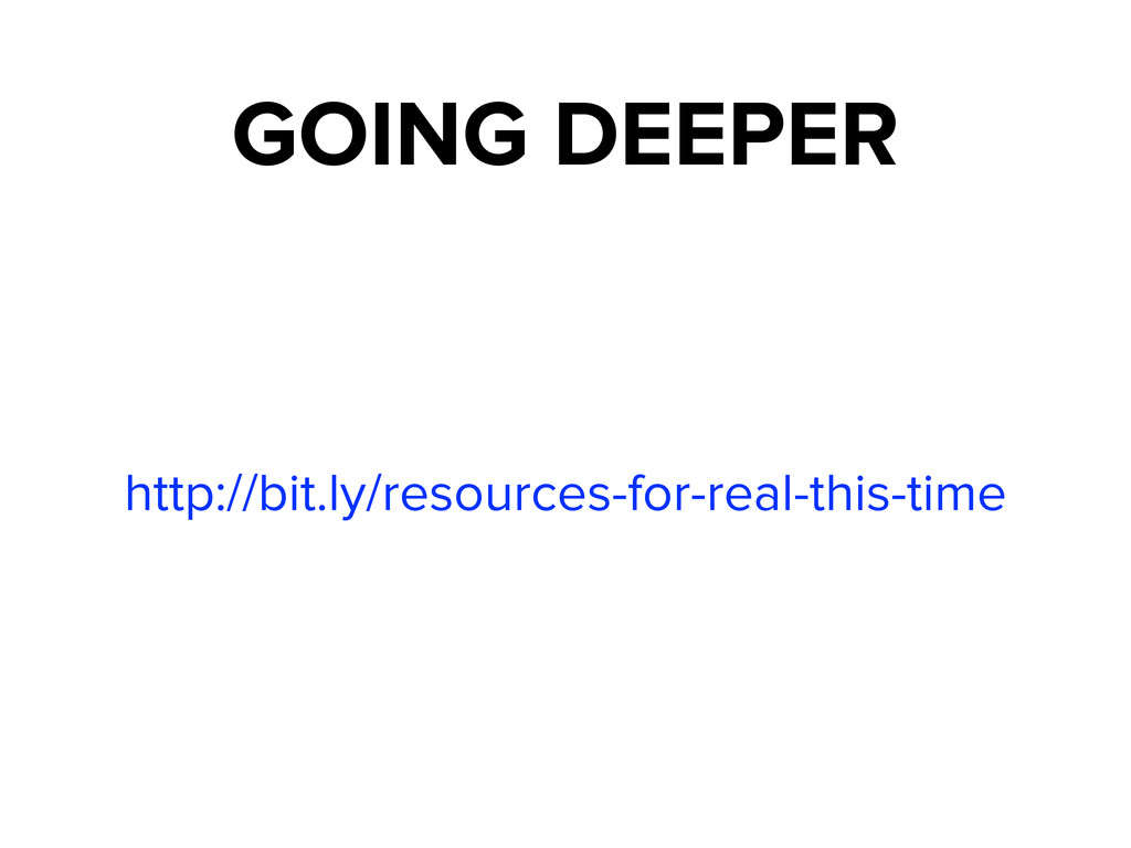 GOING DEEPER http://bit.ly/resources-for-real-t...