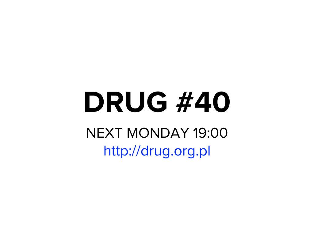 DRUG #40 NEXT MONDAY 19:00 http://drug.org.pl