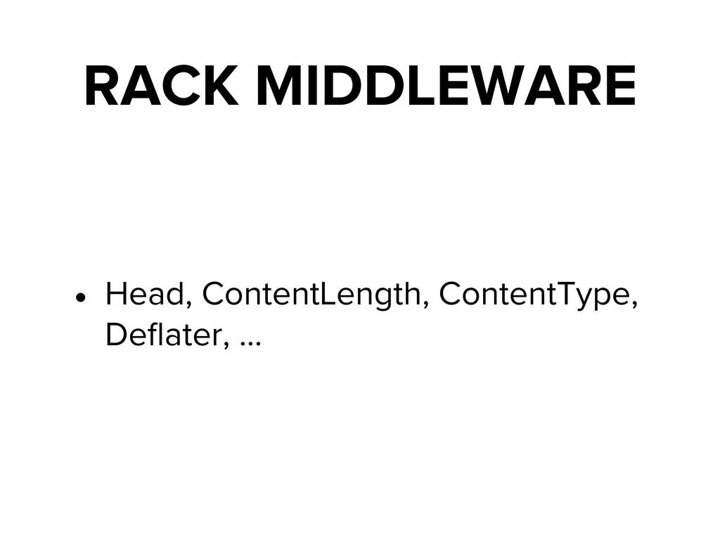 RACK MIDDLEWARE • Head, ContentLength, ContentT...
