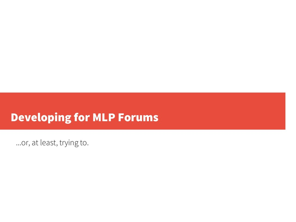 Developing for MLP Forums ...or, at least, tryi...