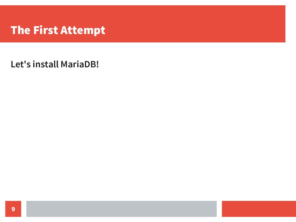 9 The First Attempt Let's install MariaDB!