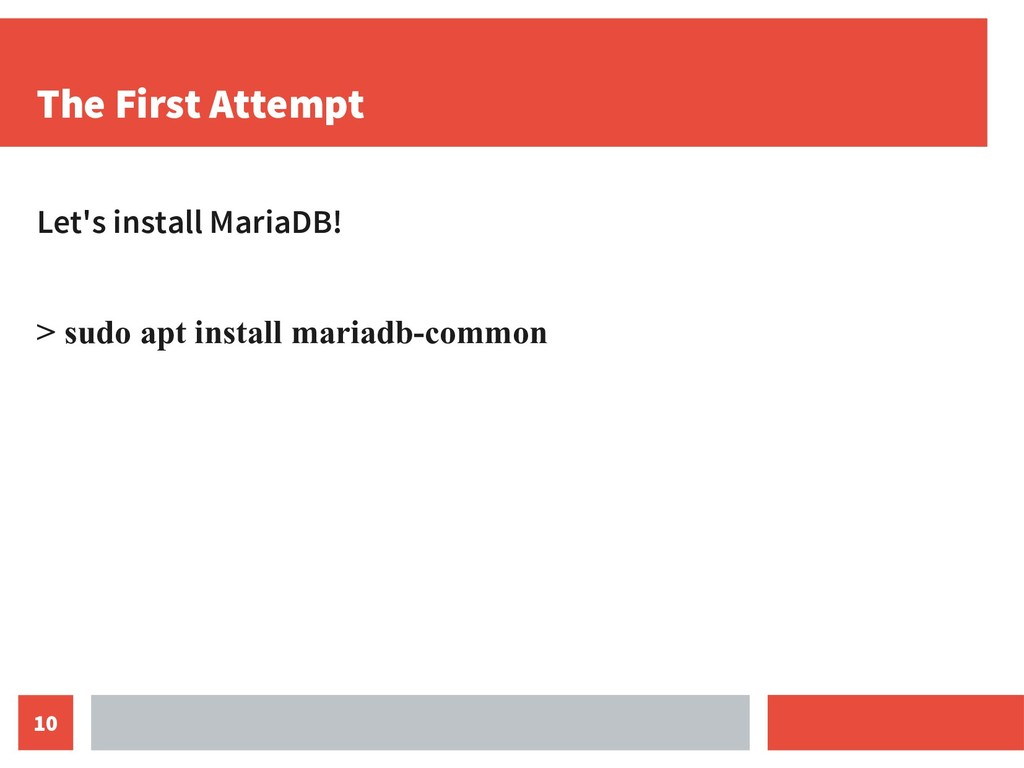 10 The First Attempt Let's install MariaDB! > s...