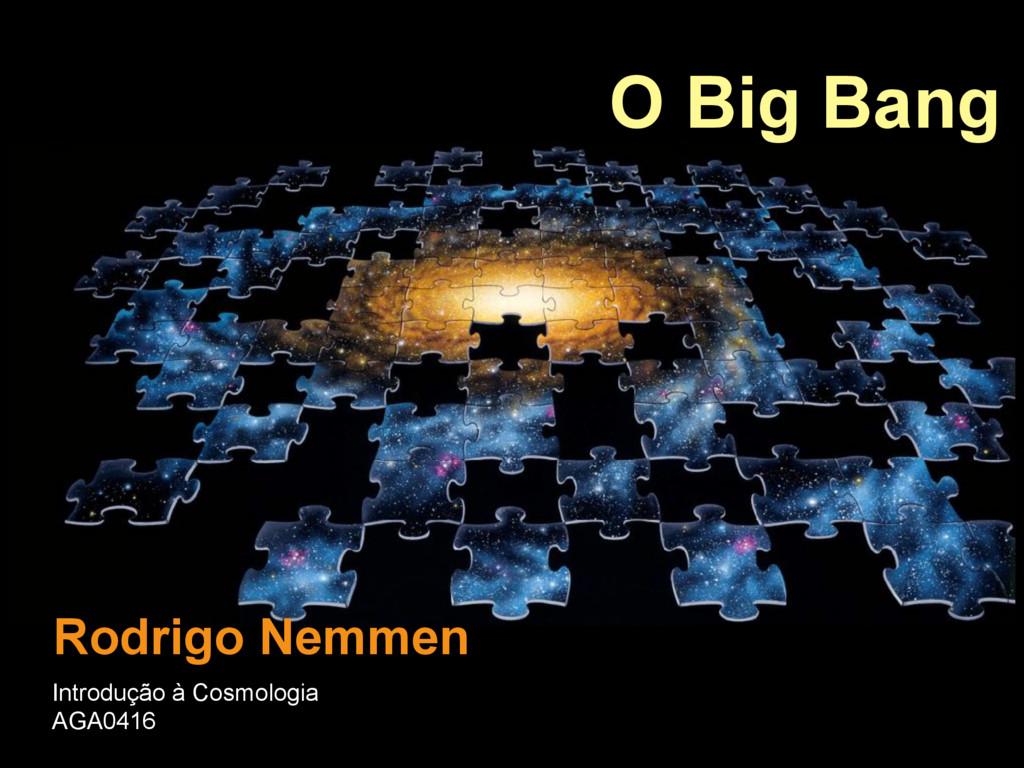 Rodrigo Nemmen O Big Bang Introdução à Cosmolog...