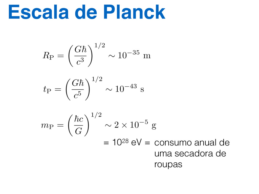 Escala de Planck tP = ✓ G~ c5 ◆1/2 ⇠ 10 43 s RP...