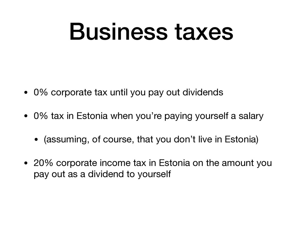 Business taxes • 0% corporate tax until you pay...