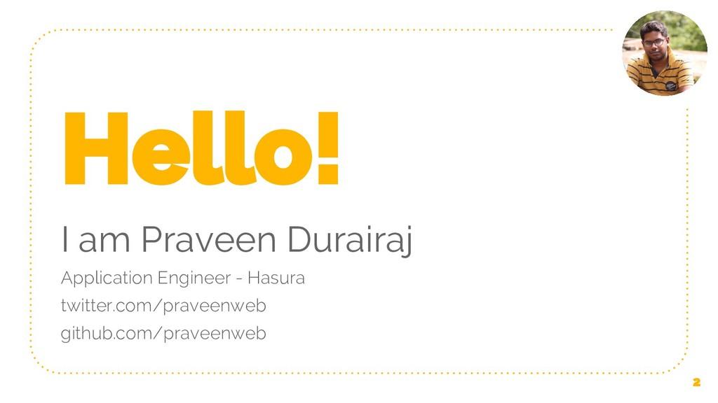Hello! I am Praveen Durairaj Application Engine...