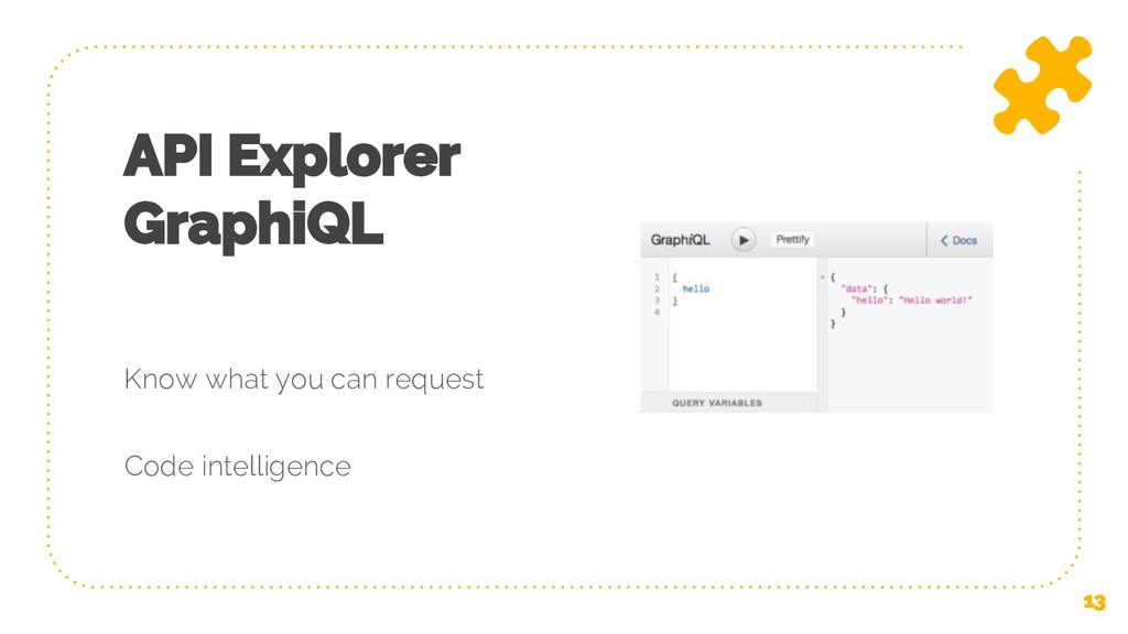 API Explorer GraphiQL Know what you can request...