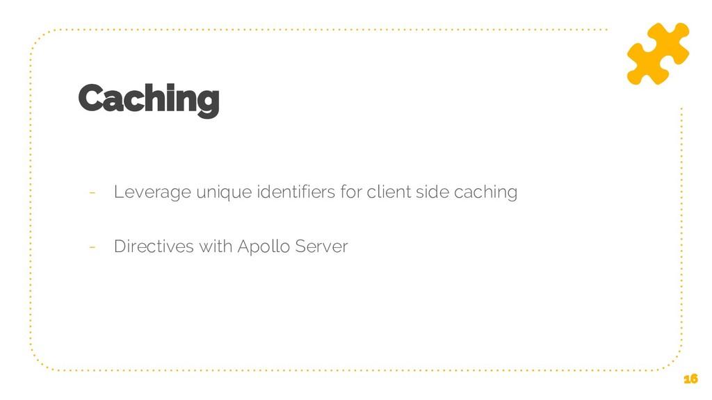 Caching - Leverage unique identifiers for clien...