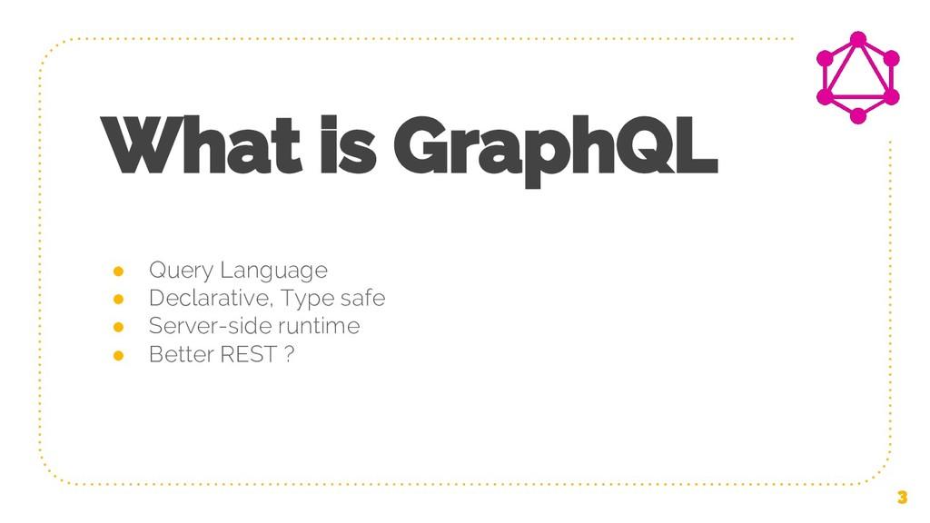What is GraphQL ● Query Language ● Declarative,...