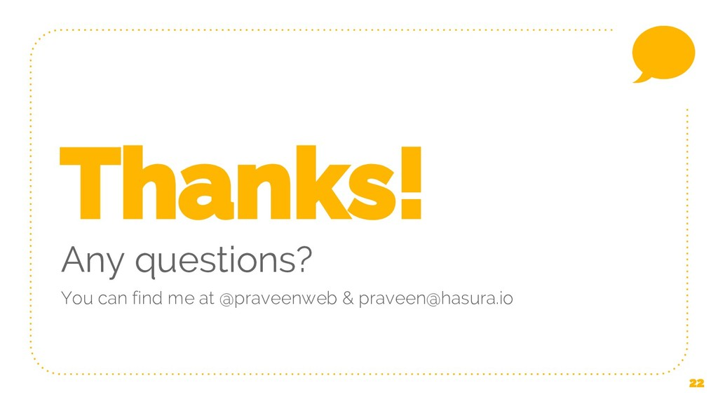 22 Thanks! Any questions? You can find me at @p...