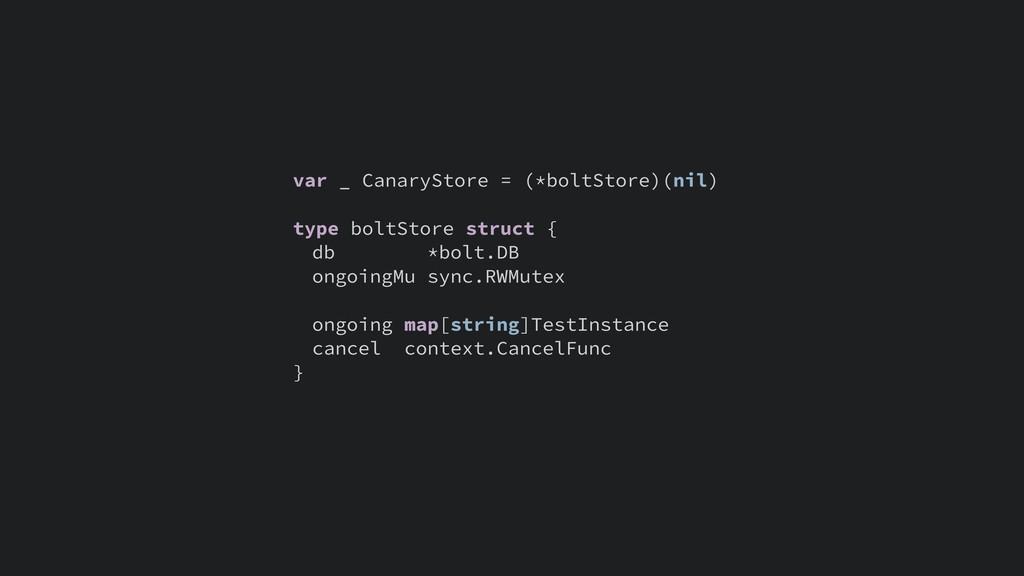 var _ CanaryStore = (*boltStore)(nil) type bolt...