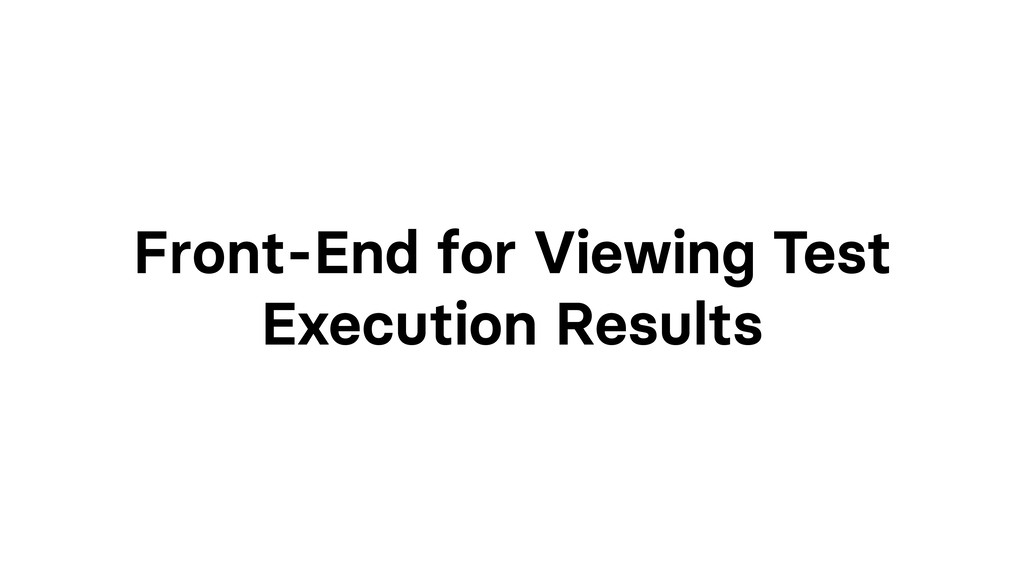 Front-End for Viewing Test Execution Results