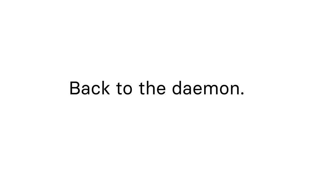 Back to the daemon.