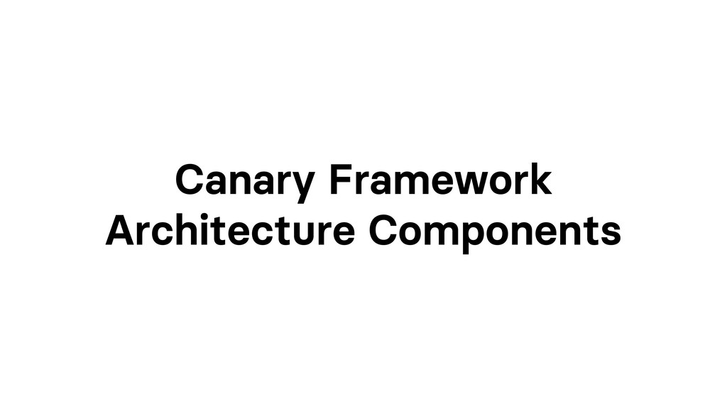 Canary Framework Architecture Components